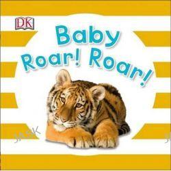 Baby Roar! Roar! by DK Publishing, 9781465435545.