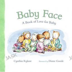 Baby Face, A Book Of Love For Baby by Cynthia Rylant, 9781416949091.