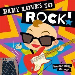 Baby Loves to Rock! by Wednesday Kirwan, 9781442459892.
