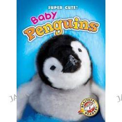 Baby Penguins, Blastoff Readers: Super Cute! by Kari Schuetz, 9781600149313.