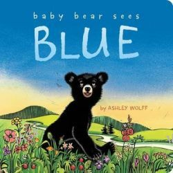 Baby Bear Sees Blue, Classic Board Books by Ashley Wolff, 9781481415033.
