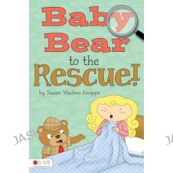 Baby Bear to the Rescue! by Susan Wadino Knapps, 9781618626325.