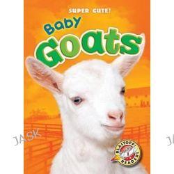 Baby Goats, Blastoff Readers: Super Cute! by Kari Schuetz, 9781600149276.