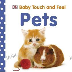 Baby Touch and Feel : Pets, Baby Touch and Feel by DK Publishing, 9781405351768.