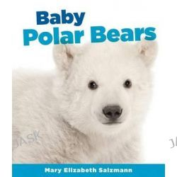 Baby Polar Bears, Baby Animals Set 2 by Mary Elizabeth Salzmann, 9781624035111.