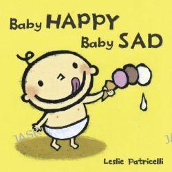 Baby Happy Baby Sad, Leslie Patricelli Board Books by Leslie Patricelli, 9780763632458.