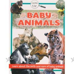 Baby Animals - Close Up, Learn About the Birth and Care of Baby Animals, 9780755492053.