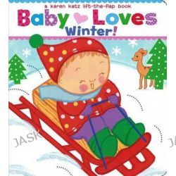 Baby Loves Winter!, A Karen Katz Lift-The-Flap Book by Karen Katz, 9781442452138.