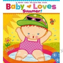 Baby Loves Summer!, A Karen Katz Lift-The-Flap Book by Karen Katz, 9781442427464.