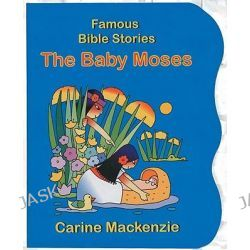 Baby Moses, Famous Bible-Stories (Christian Focus) by Carine Mackenzie, 9781857929683.