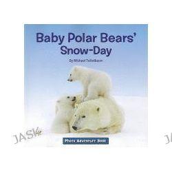 Baby Polar Bears' Snow-Day, Photo Adventure by Prof Michael Teitelbaum, 9781601152824.