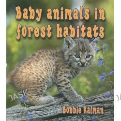 Baby Animals in Forest Habitats, Habitats of Baby Animals by Bobbie Kalman, 9780778777397.