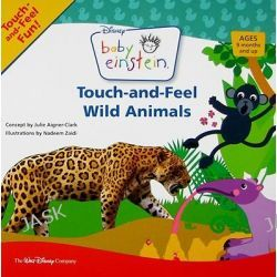 Baby Einstein : Touch and Feel Wild Animals, Touch and Feel Wild Animals by Baby Einstein, 9781423109983.