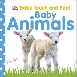 Baby Animals : Baby Touch and Feel, Baby Touch and Feel by Dorling Kindersley, 9781405336765.