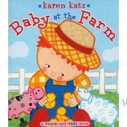 Baby At The Farm : A Touch-And-Feel Book, A Touch-And-Feel Book by Karen Katz, 9781416985686.
