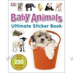 Baby Animals Ultimate Sticker Book, Ultimate Sticker Book by Dorling Kindersley, 9780241247259.