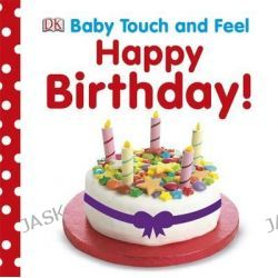 Baby Touch and Feel Happy Birthday, Baby Touch and Feel by Dorling Kindersley, 9781409339700.