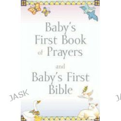 Baby's First Book of Prayers and Baby's First Bible, Baby's First Bible Collection by Melody Carlson, 9781859855478.