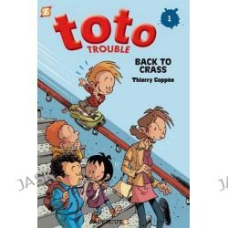 Back to Crass, Toto Trouble by Thierry Coppee, 9781597077774.