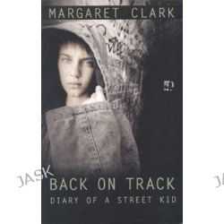 the issue of drugs in back on track diary of a street kid by margaret clarke junk by melvin burgess  By margaret clark other authors: see the other authors section members ▾member reviews simone starts writing in a diary shortly before she finds herself homeless throughout her journey, the diary becomes her best friend, and an insight into what life is like for teenagers living on the street.