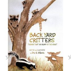 Back Yard Critters, Things That Go Bump in the Night by IRIS H. HILLMAN, 9781426942648.