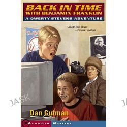 Back in Time with Benjamin Franklin, A Qwerty Stevens Adventure by Dan Gutman, 9780689878848.