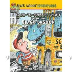 Back-To-School Fright from the Black Lagoon, Black Lagoon Adventures Set 2 by Mike Thaler, 9781599619613.