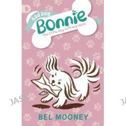 Bad Dog Bonnie by Bel Mooney, 9781406351156.