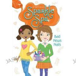 Bad News Nails, Sparkle Spa by Jill Santopolo, 9781481423854.