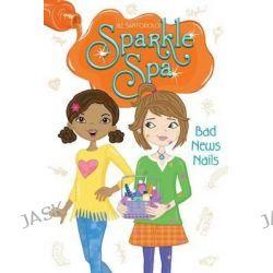 Bad News Nails, Sparkle Spa by Jill Santopolo, 9781481423847.