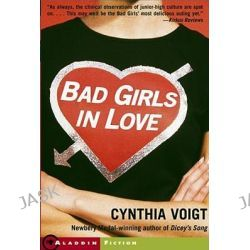 Bad Girls in Love, Anne Schwartz Books by Cynthia Voigt, 9780689866203.