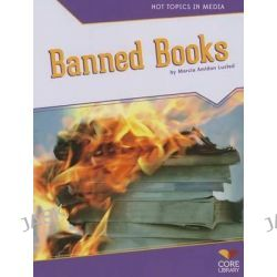 Banned Books, Hot Topics in Media by Marcia Amidon Lusted, 9781617837814.