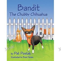 Bandit, the Chubby Chihuahua by Pat Postek, 9780984748730.