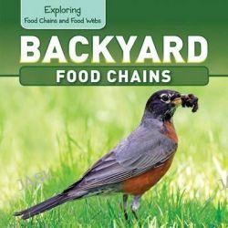 Backyard Food Chains, Exploring Food Chains and Food Webs by Katie Kawa, 9781499400502.