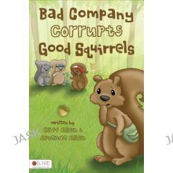 Bad Company Corrupts Good Squirrels by Amanda Allen, 9781617397233.