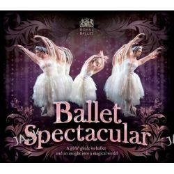 Ballet Spectacular, In Association with the Royal Ballet by Lisa Miles, 9781783120864.