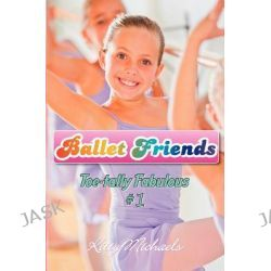 Ballet Friends #1 Toe-Tally Fabulous, Ballet Friends by Kitty Michaels, 9781439200193.