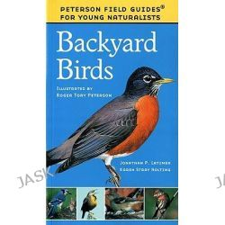 Backyard Birds, Peterson Field Guides for Young Naturalists S. by Jonathan P. Latimer, 9780395922767.