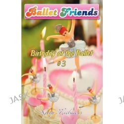 Ballet Friends #3 Birthday at the Ballet by Kitty Michaels, 9781439200216.