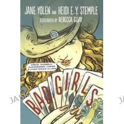 Bad Girls, Sirens, Jezebels, Murderesses, Thieves and Other Female Villains by Jane Yolen, 9780606376020.
