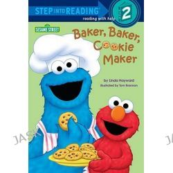 Baker, Baker Cookie Maker (Sesame Street), Step into Reading Books Series : Step 2 by Linda Hayward, 9780679883791.