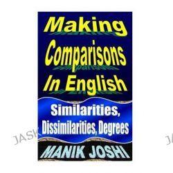 Making Comparisons in English, Similarities, Dissimilarities, Degrees by MR Manik Joshi, 9781492742203.