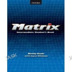 Matrix, Student's Book Intermediate level by Kathy Gude, 9780194369503.