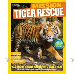 Mission Tiger Rescue, All About Tigers and How to Save Them by Kitson Jazynka, 9781426318955.