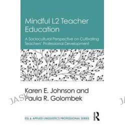 Mindful L2 Teacher Education, A Sociocultural Perspective on Cultivating Teachers' Professional Development by Karen E. Johnson, 9781138189799.