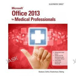 Microsoft Office 2013 for Medical Professionals Illustrated, Illustrated by David Beskeen, 9781285083902.