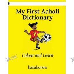 My First Acholi Dictionary by Kasahorow, 9781484934715.