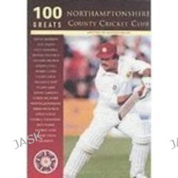 Northamptonshire CCC, 100 Greats by Andrew Radd, 9780752421957.