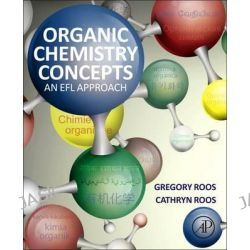 Organic Chemistry Concepts, An EFL Approach by Gregory Roos, 9780128016992.