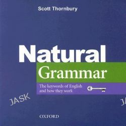 Natural Grammar, The Key Words of English and How They Work by Scott Thornbury, 9780194386241.
